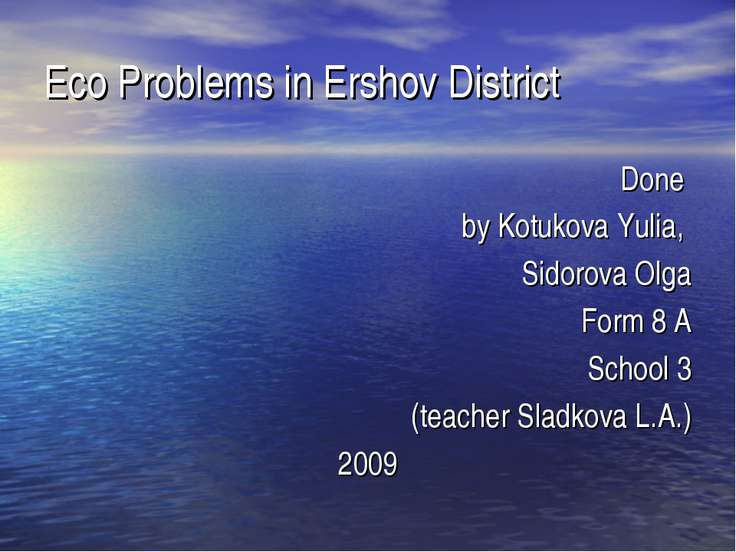 Eco Problems in Ershov District Done by Kotukova Yulia, Sidorova Olga Form 8 ...