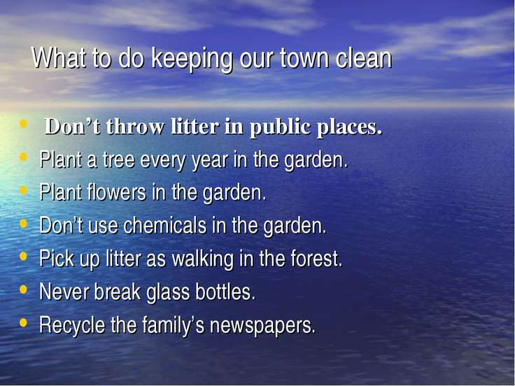 What to do keeping our town clean Don't throw litter in public places. Plant ...