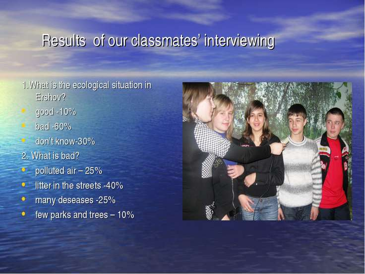 Results of our classmates' interviewing 1.What is the ecological situation in...