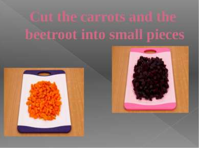 Cut the carrots and the beetroot into small pieces