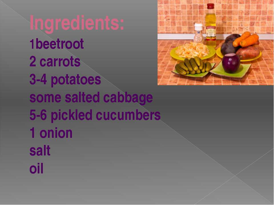 Ingredients: 1beetroot 2 carrots 3-4 potatoes some salted cabbage 5-6 pickled...