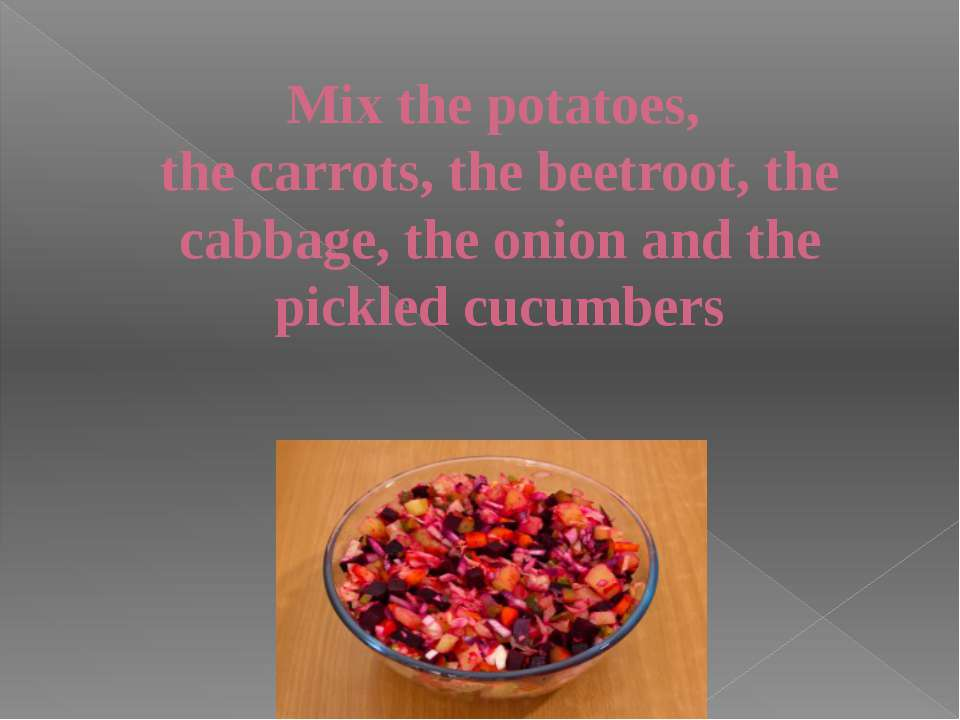 Mix the potatoes, the carrots, the beetroot, the cabbage, the onion and the p...