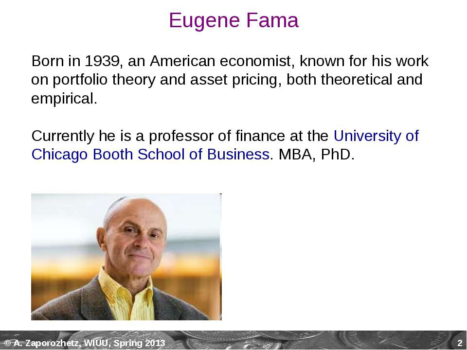 * Eugene Fama Born in 1939, an American economist, known for his work on port...