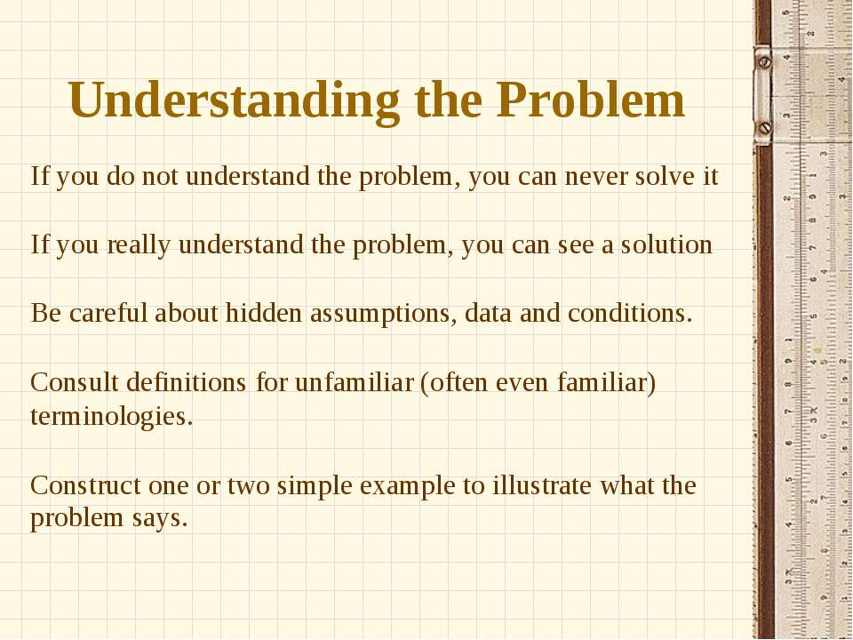 Understanding the Problem If you do not understand the problem, you can never...