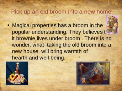 Pick up an old broom into a new home Magical properties has a broom in the po...