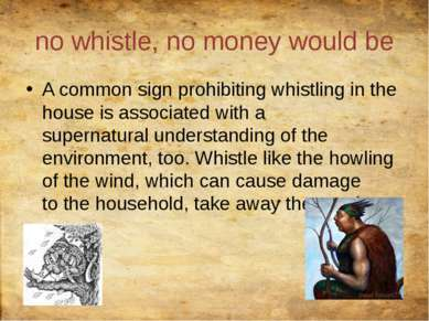 nowhistle,no moneywould be A commonsignprohibitingwhistlingin the hous...