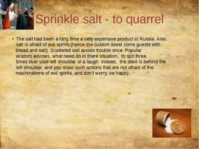 Sprinkle salt - to quarrel The salt had been a long time a very expensive pro...