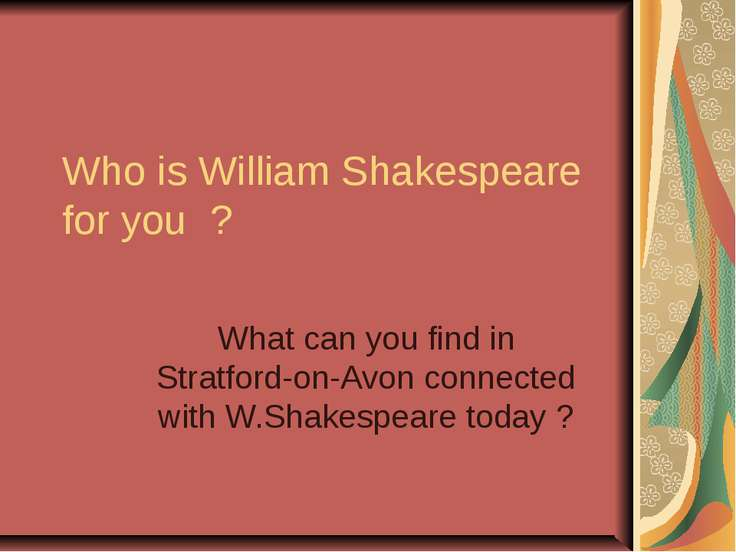Who is William Shakespeare for you ? What can you find in Stratford-on-Avon c...