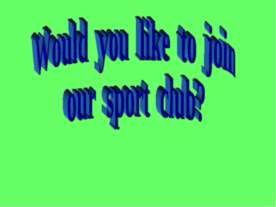 Would you like to join our sport club?