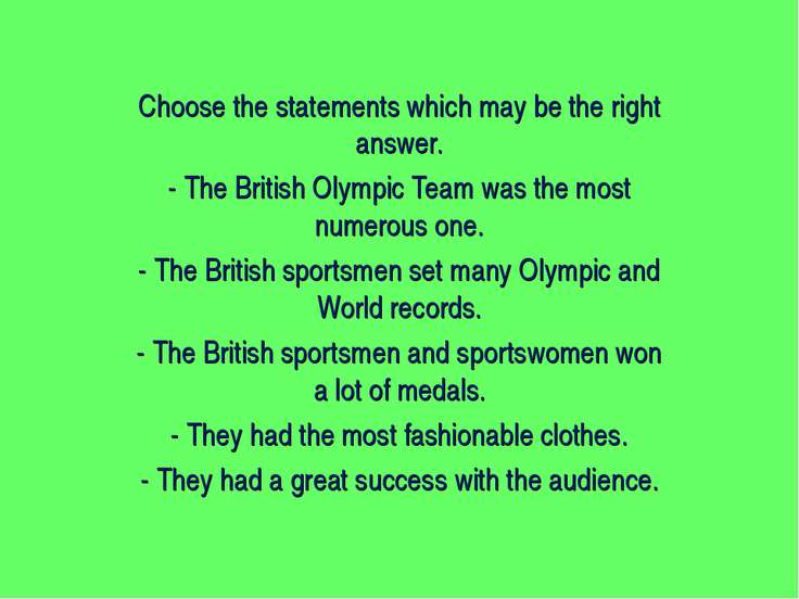 Choose the statements which may be the right answer. - The British Olympic Te...