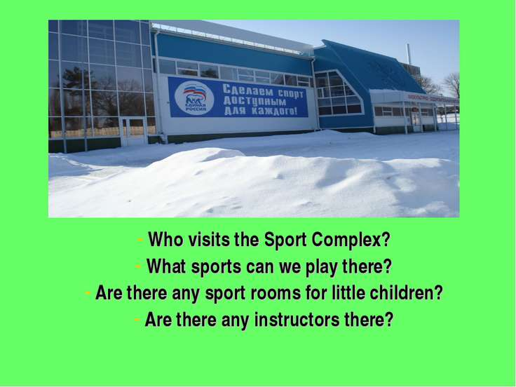 Who visits the Sport Complex? What sports can we play there? Are there any sp...