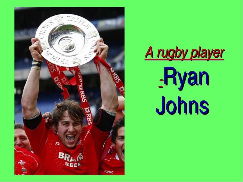 A rugby player -Ryan Johns