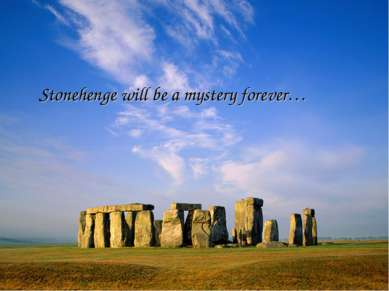 Stonehenge will be a mystery forever…