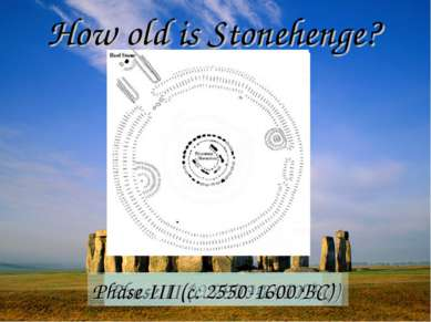 How old is Stonehenge? Phase I (2950-2900 BC) Phase II (c. 2900-2400 BC) Phas...