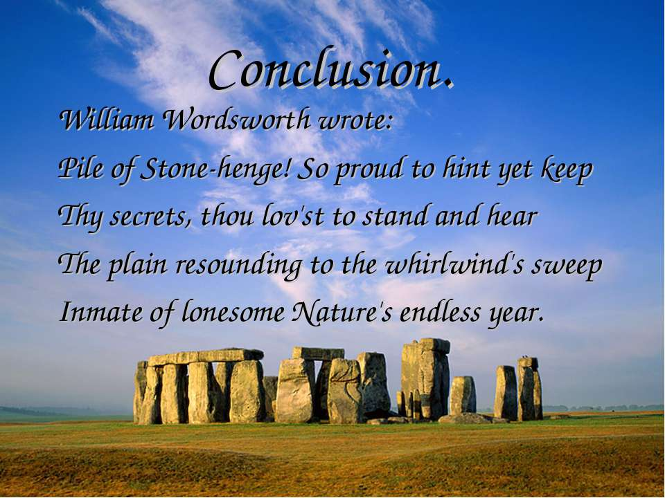 Conclusion. William Wordsworth wrote: Pile of Stone-henge! So proud to hint y...