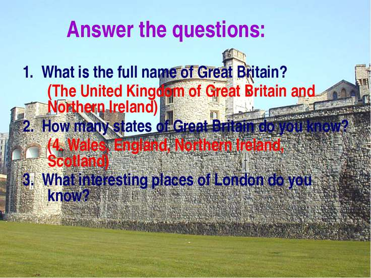 Answer the questions: 1. What is the full name of Great Britain? (The United ...