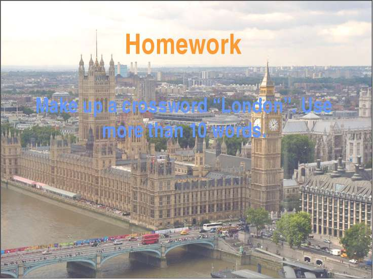 "Homework Make up a crossword ""London"". Use more than 10 words."