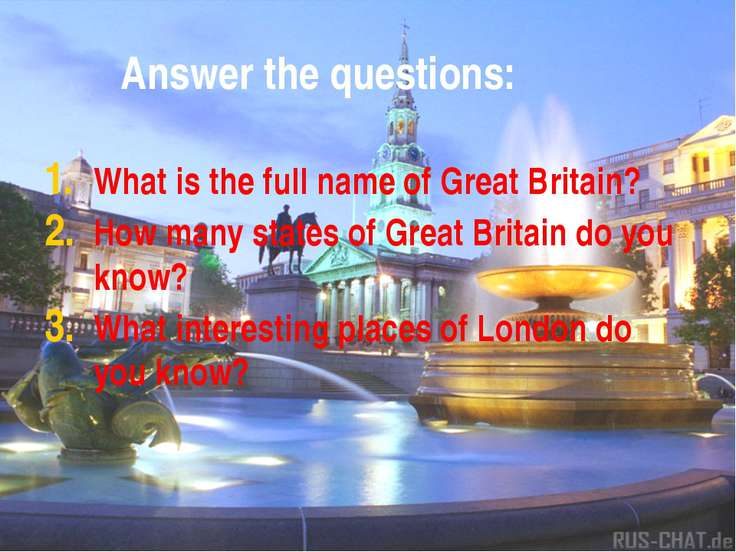 Answer the questions: What is the full name of Great Britain? How many states...