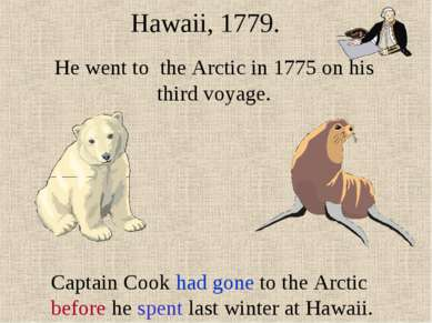 He went to the Arctic in 1775 on his third voyage. Hawaii, 1779. Captain Cook...