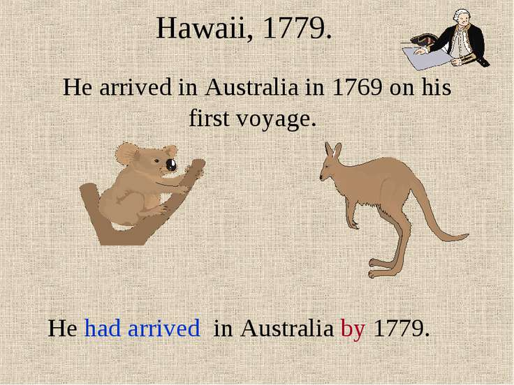 He arrived in Australia in 1769 on his first voyage. Hawaii, 1779. He had arr...