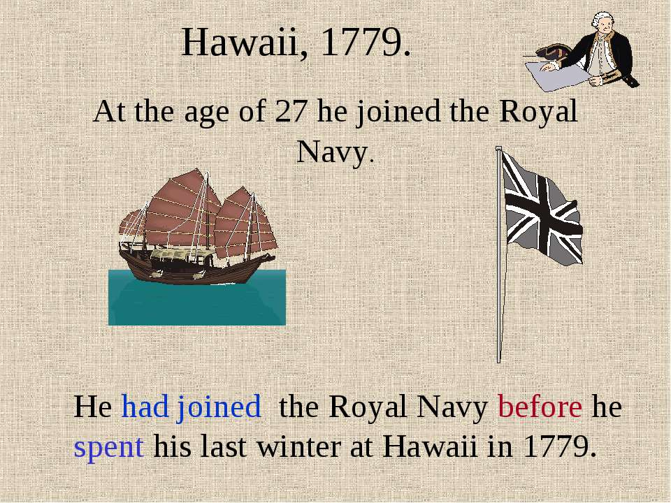 At the age of 27 he joined the Royal Navy. Hawaii, 1779. He had joined the Ro...