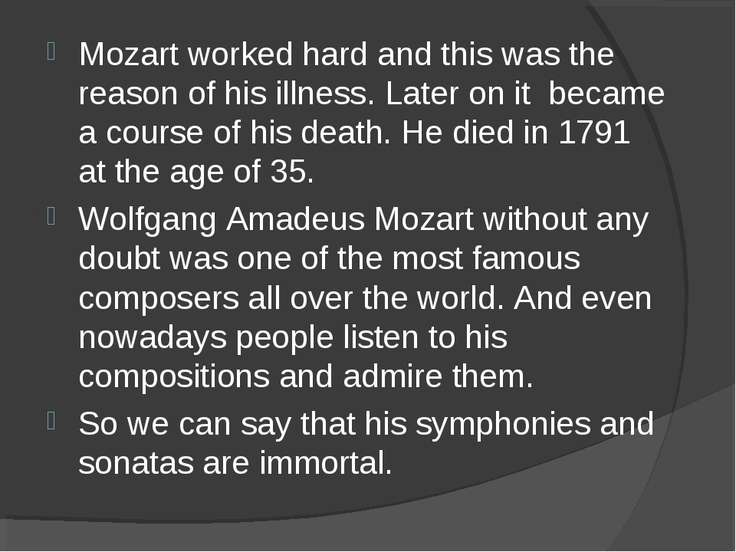 Mozart worked hard and this was the reason of his illness. Later on it became...