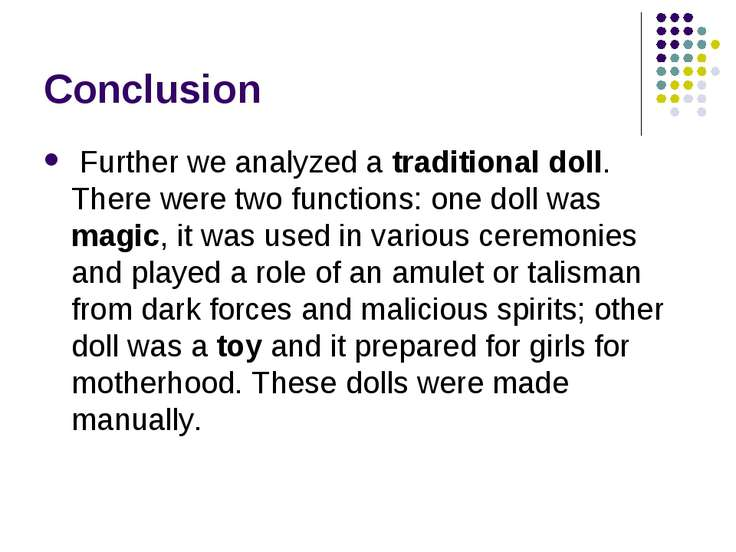 Conclusion Further we analyzed a traditional doll. There were two functions: ...