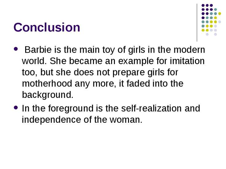 Conclusion Barbie is the main toy of girls in the modern world. She became an...