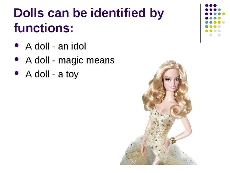 Dolls can be identified by functions: A doll - an idol A doll - magic means A...