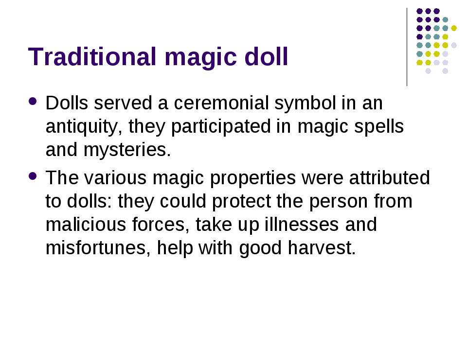 Traditional magic doll Dolls served a ceremonial symbol in an antiquity, they...