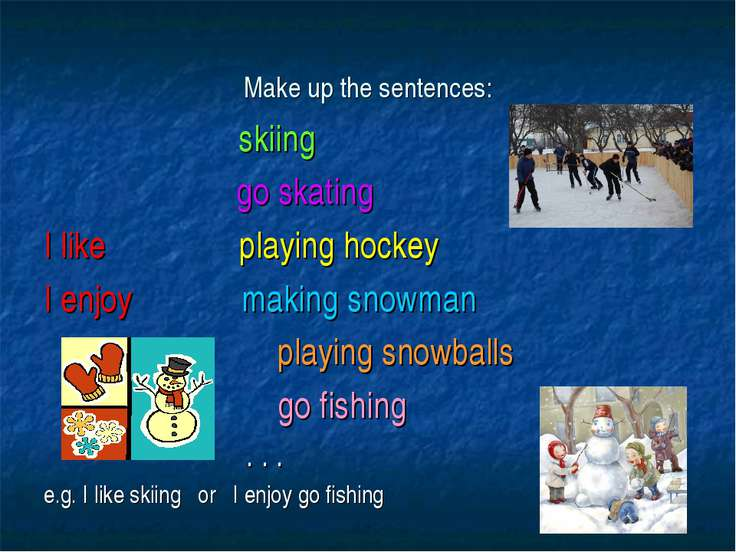 Make up the sentences: skiing go skating I like playing hockey I enjoy making...