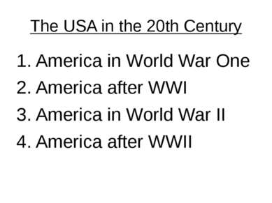 The USA in the 20th Century 1. America in World War One 2. America after WWI ...