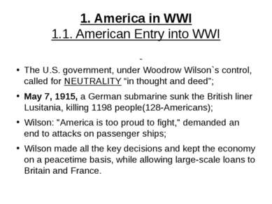 1. America in WWI 1.1. American Entry into WWI The U.S. government, under Woo...