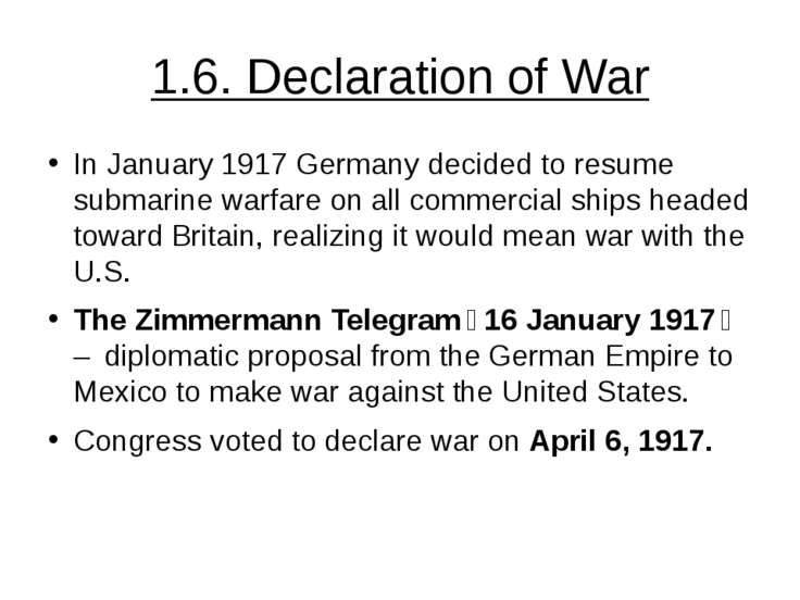 1.6. Declaration of War In January 1917 Germany decided to resume submarine w...