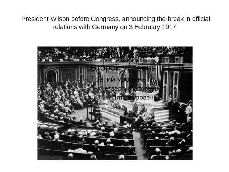 President Wilson before Congress, announcing the break in official relations ...