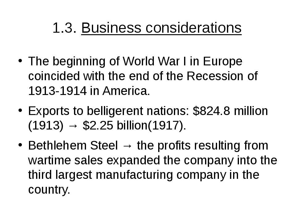 1.3. Business considerations The beginning of World War I in Europe coincided...
