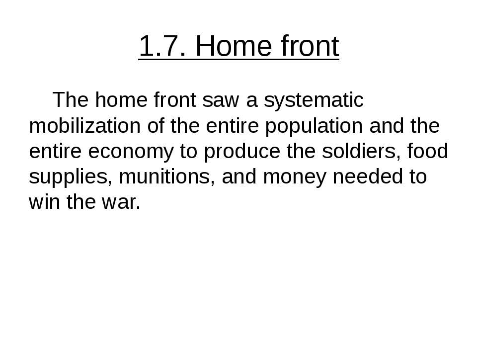 1.7. Home front The home front saw a systematic mobilization of the entire po...