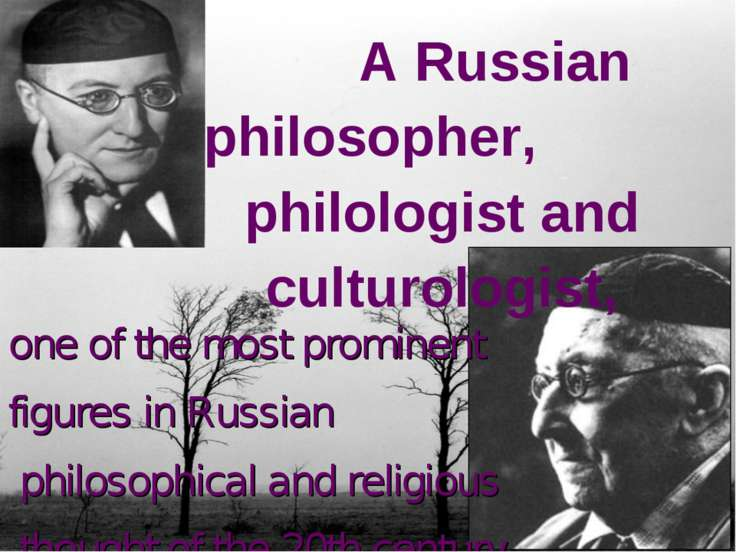 A Russian philosopher, philologist and culturologist, one of the most promine...