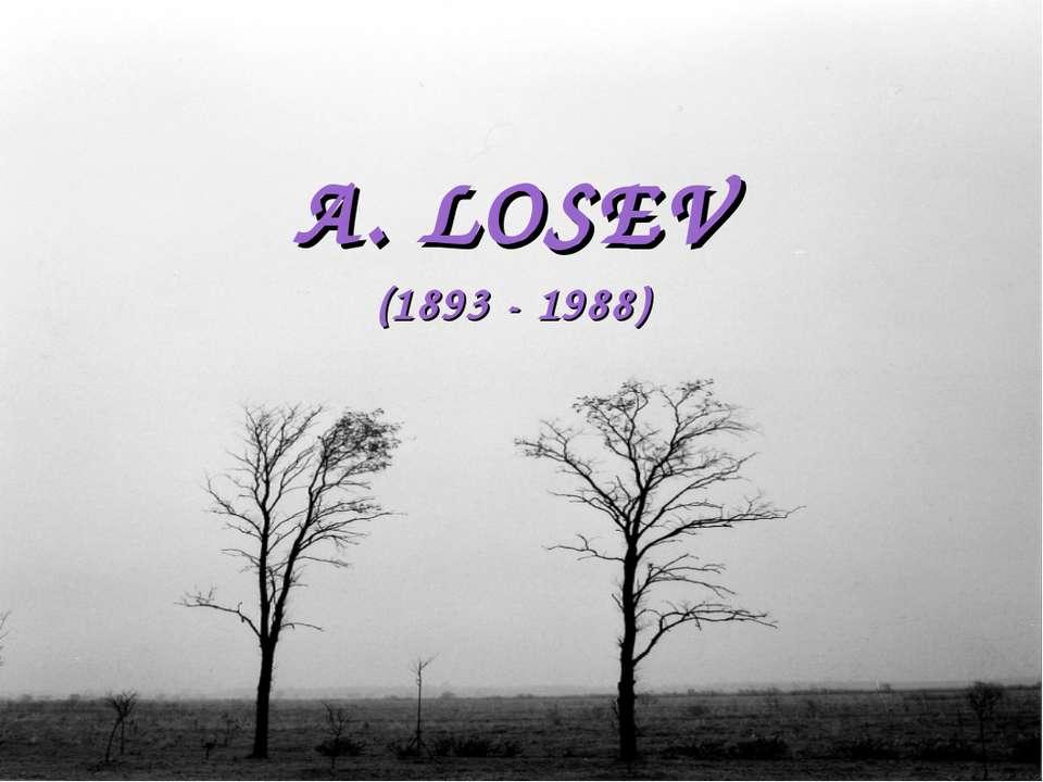 A. LOSEV (1893 - 1988)