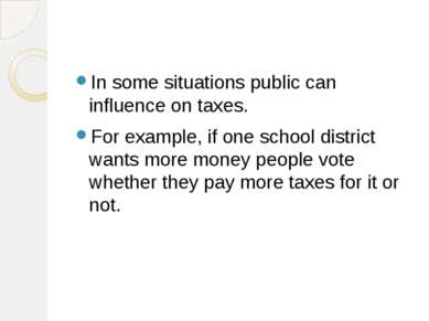 In some situations public can influence on taxes. For example, if one school ...