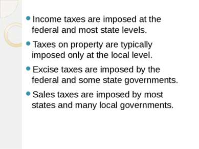 Income taxes are imposed at the federal and most state levels. Taxes on prope...