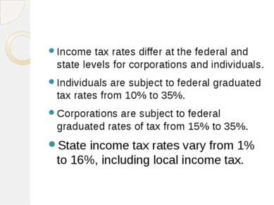 Income tax rates differ at the federal and state levels for corporations and ...