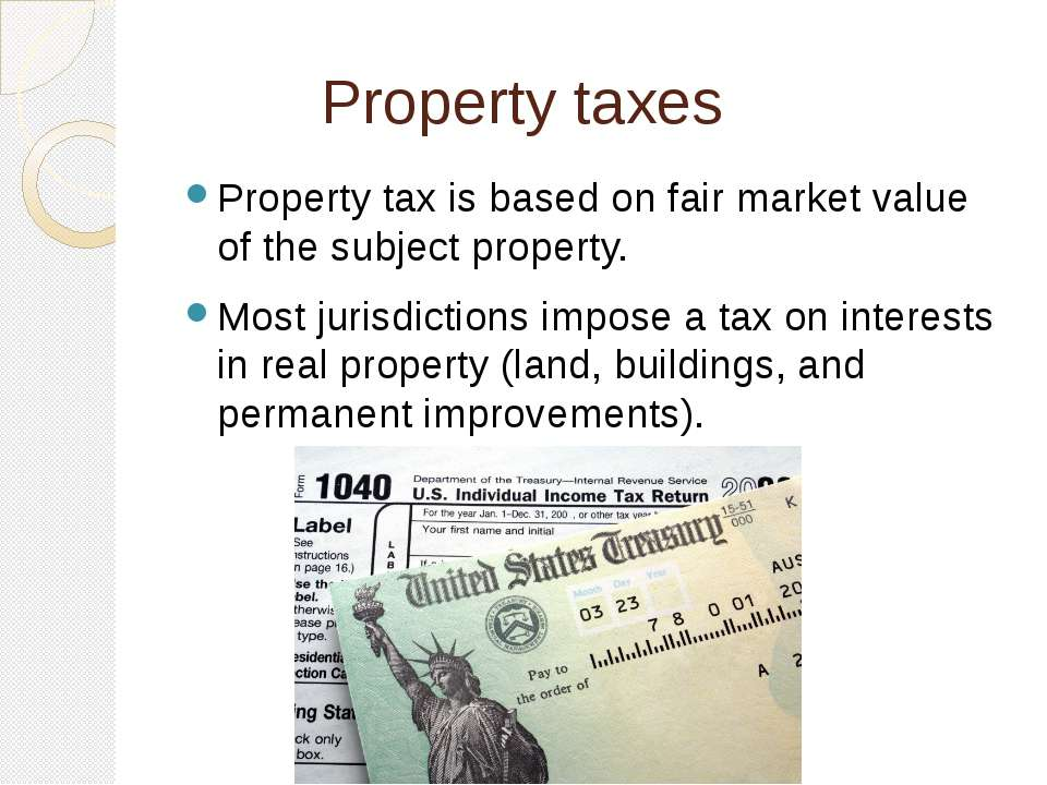 Property taxes Property tax is based on fair market value of the subject prop...