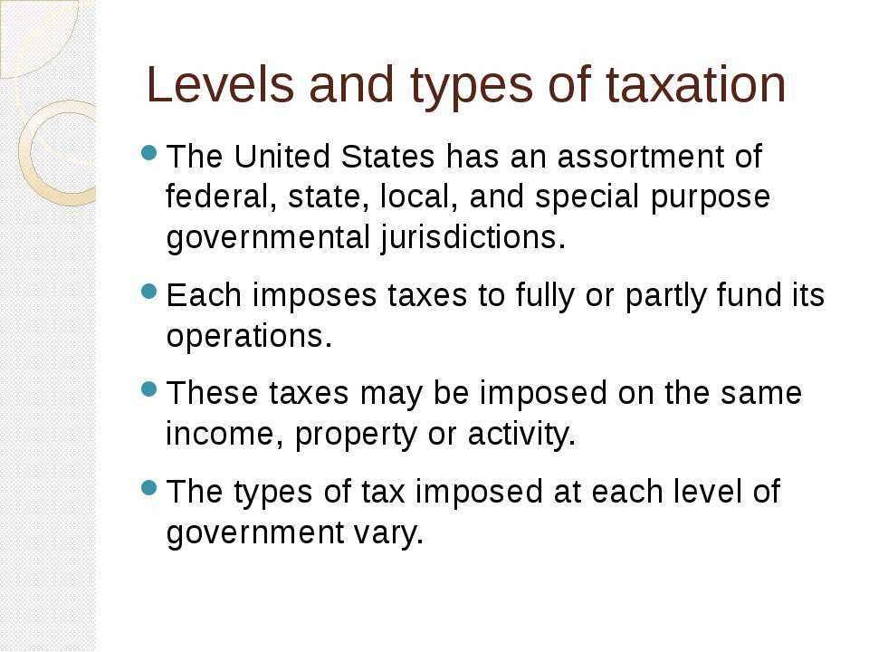 Levels and types of taxation The United States has an assortment of federal, ...