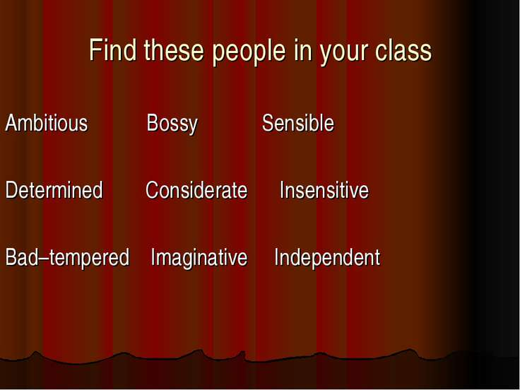 Find these people in your class Ambitious Bossy Sensible Determined Considera...