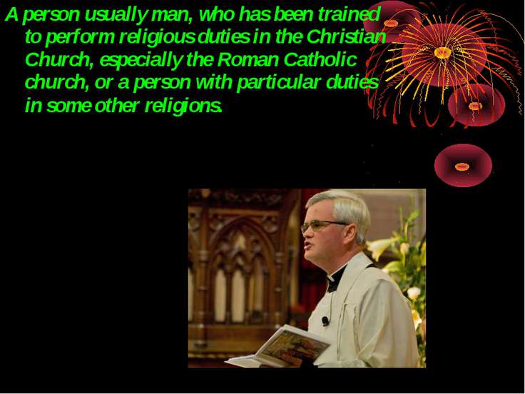 A person usually man, who has been trained to perform religious duties in the...