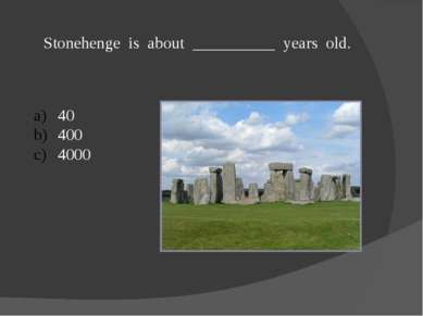 Stonehenge is about __________ years old. 40 400 4000