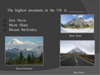 The highest mountain in the UK is ________ . Ben Nevis Mont Blanc Mount McKin...