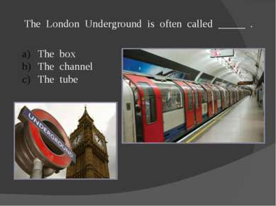 The London Underground is often called _____ . The box The channel The tube