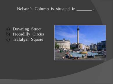 Nelson's Column is situated in _______ . Downing Street Piccadilly Circus Tra...
